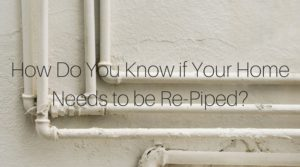 jeffs Know if Your Home Needs to be Re-Piped-